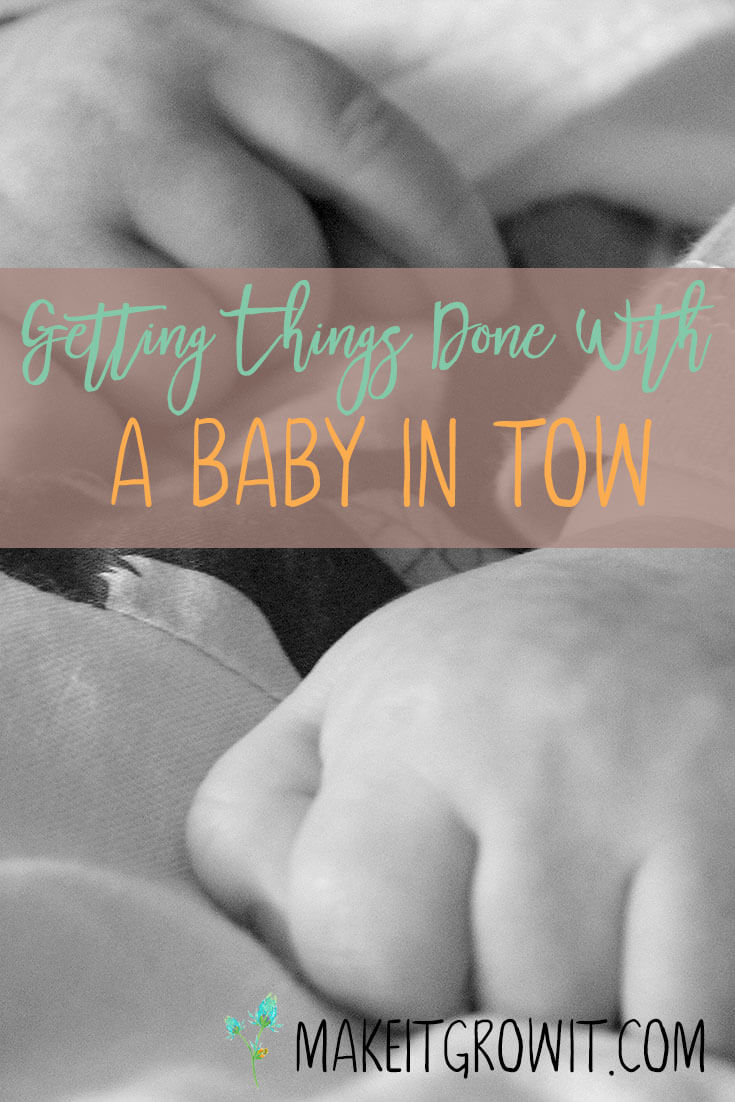 Getting Things Done With A Baby In Tow by Make It. Grow It.